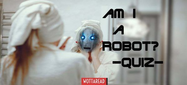Are you a robot? -Quiz- Wottaread